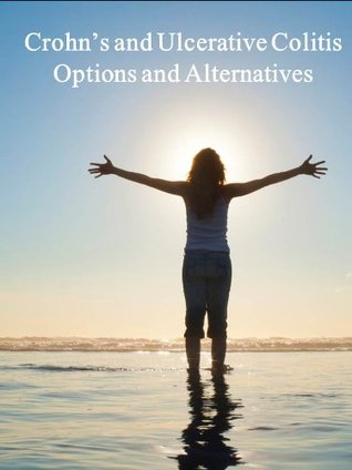 Crohns and Ulcerative Colitis - Options and Alternatives  by  Steve Mullins