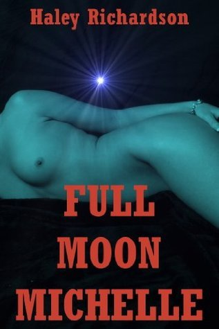 Full Moon Michelle: A Werewolf Breeding Erotica Story Haley Richardson