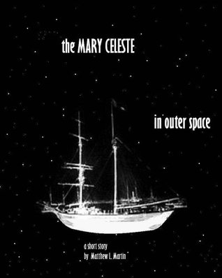 The Mary Celeste In Outer Space  by  Matthew L. Martin
