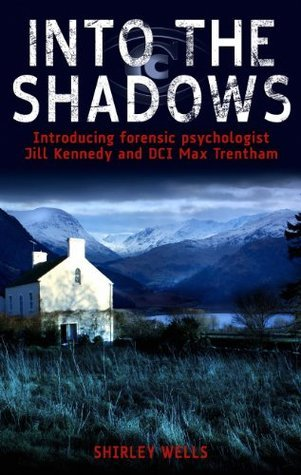 Into the Shadows (A Jill Kennedy and DCI Max Trentham Mystery # 1)  by  Shirley Wells