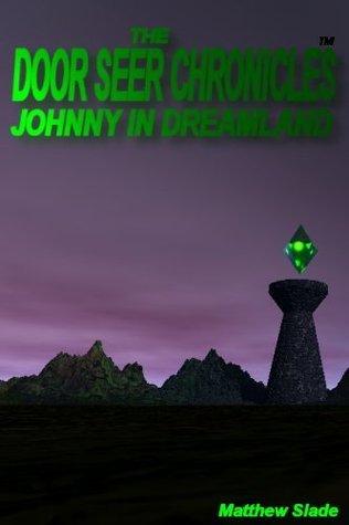 The Door Seer Chronicles: Johnny In Dream Land Matthew Slade