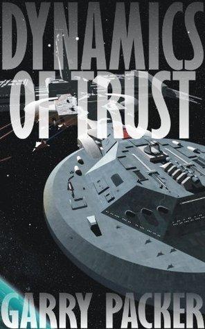 Dynamics Of Trust  by  Garry Packer