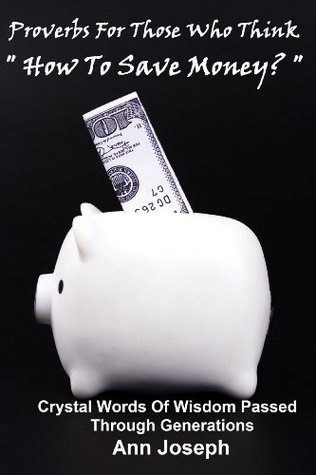 Proverbs For Those Who Think How To Save Money? Ann Joseph