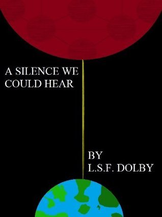 A Silence We Could Hear  by  L.S.F. Dolby