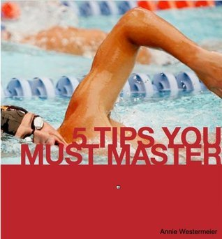 Training Tips for Beginner Swimmers and Triathletes Annie Westermeier