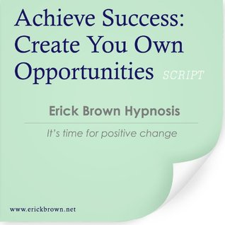 Achieve Success: Create Your Own Opportunities (Self-Hypnosis & Meditation) Erick Brown