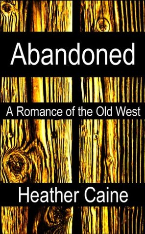 Abandoned: An Erotic Western Historical Romance  by  Heather Caine