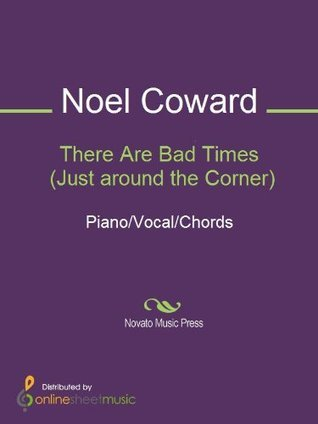 There Are Bad Times  by  Noël Coward