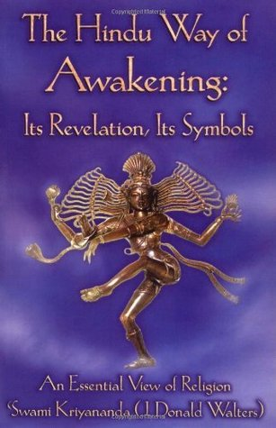 The Hindu Way of Awakening : Its Revelation, Its Symbols: Its Revelation, Its Symbols - An Essential View of Religion Swami Kriyananda