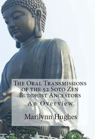 The Oral Transmission of the 52 Soto Zen Buddhist Ancestors (The Overview Series)  by  Marilynn Hughes