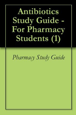 Antibiotics Study Guide - For Pharmacy Students (1) Pharmacy Study Guide