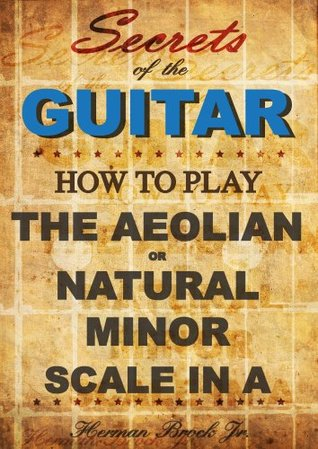 How to play the Aeolian or natural minor scale in A - Secrets of the Guitar  by  Herman Brock Jr.