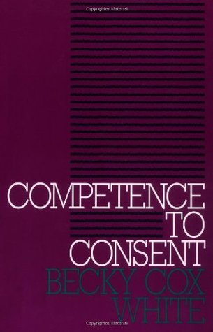 Competence To Consent  by  Becky Cox White