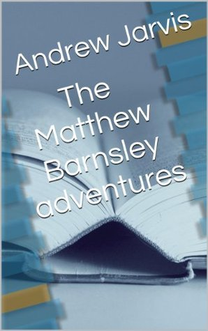 The Matthew Barnsley adventures (The time travellers guidebook) Andrew Jarvis