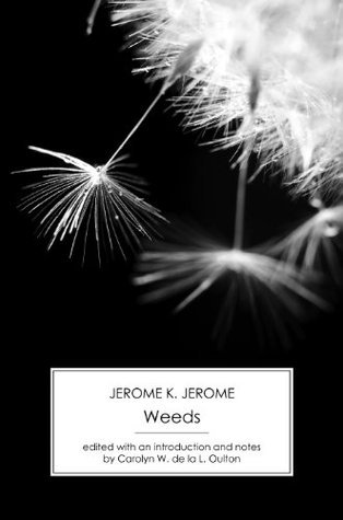 Weeds: A Story in Seven Chapters [annotated]  by  Jerome K. Jerome