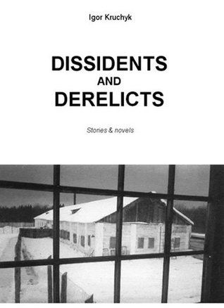 Dissidents And Derelicts  by  Igor Kruchyk