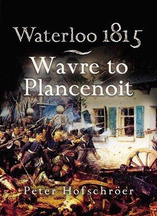 Waterloo 1815 : Wavre, Plancenoit and the Race to Paris Peter Hofschröer