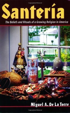 Santeria: The Beliefs And Rituals Of A Growing Religion In America.  by  Miguel A. de la Torre