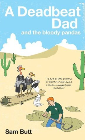 A Deadbeat Dad and the bloody pandas  by  Sam Butt