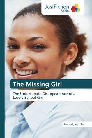 The Missing Girl  by  Sunday Igwebuike
