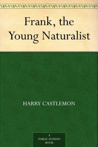 Frank, the Young Naturalist Harry Castlemon