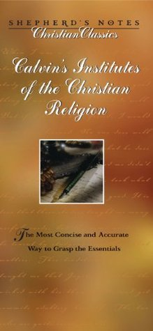 Calvins Institutes of the Christian Religion (Shepherds Notes)  by  Mark DeVries