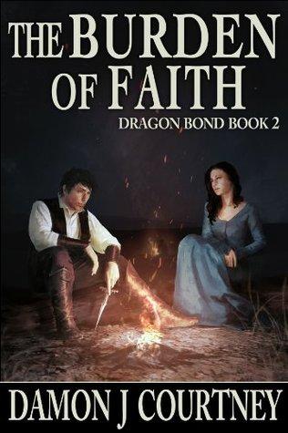 The Burden of Faith (Dragon Bond Book 2) Damon J. Courtney