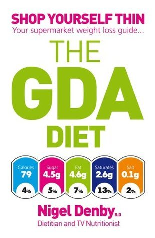 The GDA Diet: Shop Yourself Thin - Your Supermarket Weight Loss Guide... Nigel Denby