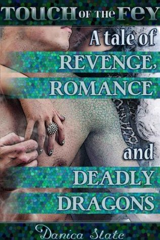 Touch of the Fey 4: A Tale of Revenge, Romance, and Deadly Dragons Danica Slate