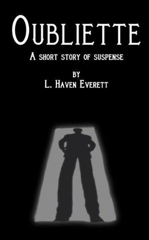 Oubliette: A Short Story of Suspense  by  L. Haven Everett