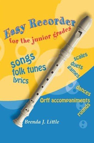 Easy Recorder For The Junior Grades  by  Brenda J. Little