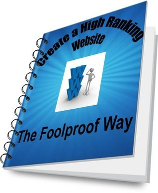 Create a High Ranking Website - The Foolproof Way)  by  Louise Sheppard