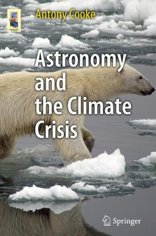 Astronomy and the Climate Crisis (Astronomers Universe)  by  Antony Cooke