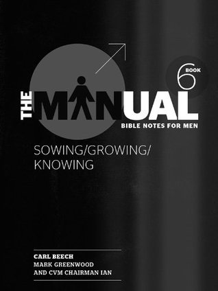 The Manual 6: Sowing/Growing/Knowing (  by  Carl Beech