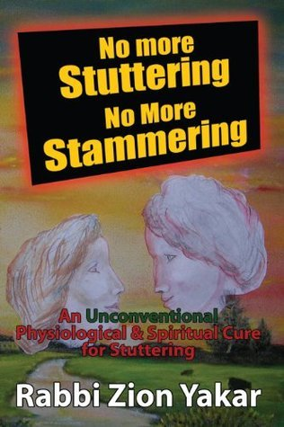 No More Stuttering - No More Stammering: A Physiological and Spiritual Cure for Stuttering  by  Zion Yakar