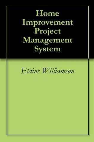 Home Improvement Project Management System  by  Elaine Williamson