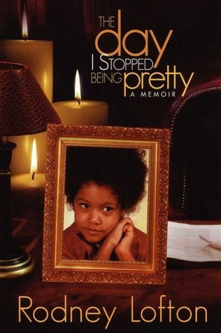 The Day I Stopped Being Pretty: A Memoir  by  Rodney Lofton