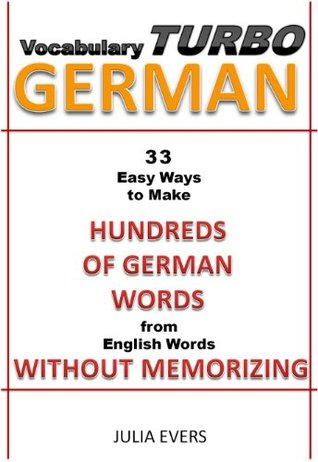 Vocabulary Turbo German 33 Easy Ways to Make Hundreds of German Words from English Words without Memorizing Julia Evers