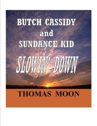 BUTCH CASSIDY and SUNDANCE KID  -  Slowin Down Thomas Moon