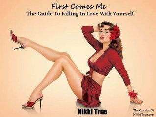 First Comes Me-The Guide To Falling In Love With Yourself Nikki True