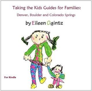 Taking the Kids Guides: Colorado Eileen Ogintz