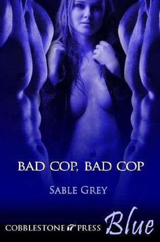 Bad Cop, Bad Cop  by  Sable Grey