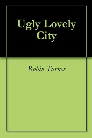 Ugly Lovely City  by  Robin Turner