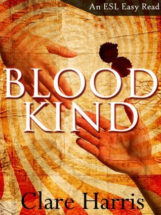 Blood Kind: An ESL Easy Read  by  Clare Harris