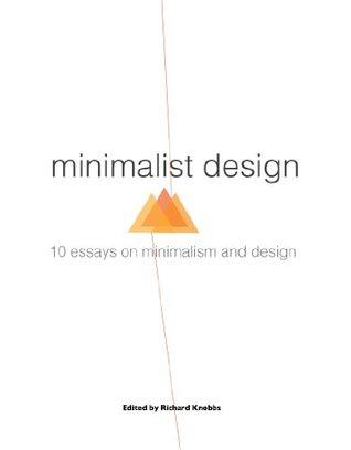 Minimalist design / 10 essays on minimalism and design Richard Knobbs