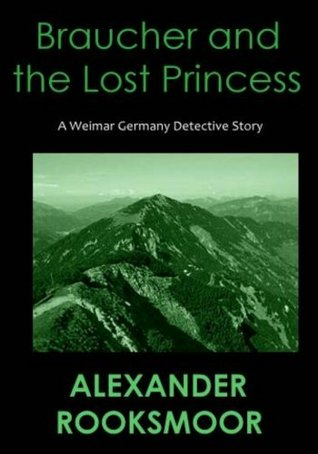Braucher and the Lost Princess (Otto Braucher Detective Series) Alexander Rooksmoor