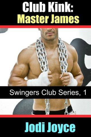 Club Kink: Master James (Swingers Club Series) Jodi Joyce