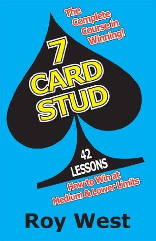7 Card Stud: 42 Lessons  by  Roy West