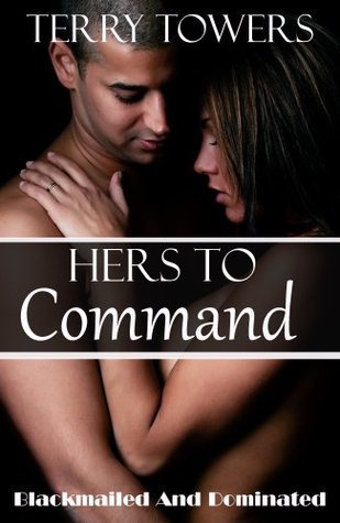 Hers to command: Blackmailed and dominated  by  Terry Towers