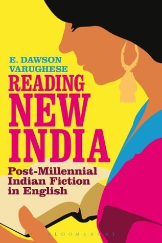 Reading New India: Post-Millennial Indian Fiction in English E. Dawson Varughese
